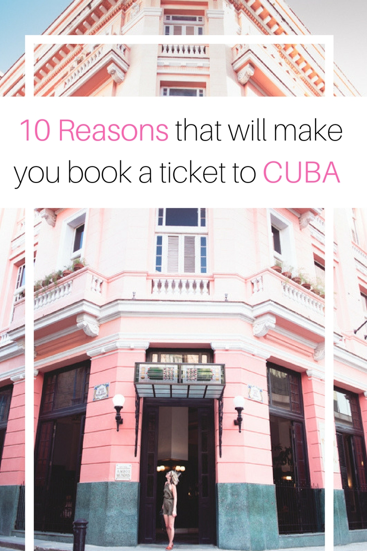 10 Reasons that will make you book a ticket to CUBA today